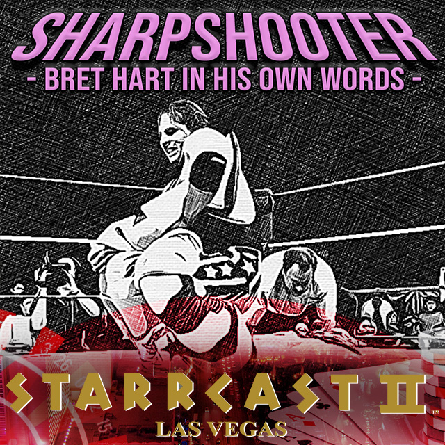 STARRCAST 2: Sharpshooter Bret_Hart in his own words